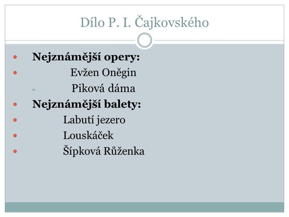 Dílo P. I. Čajkovského Nejznámější opery: Evžen Oněgin