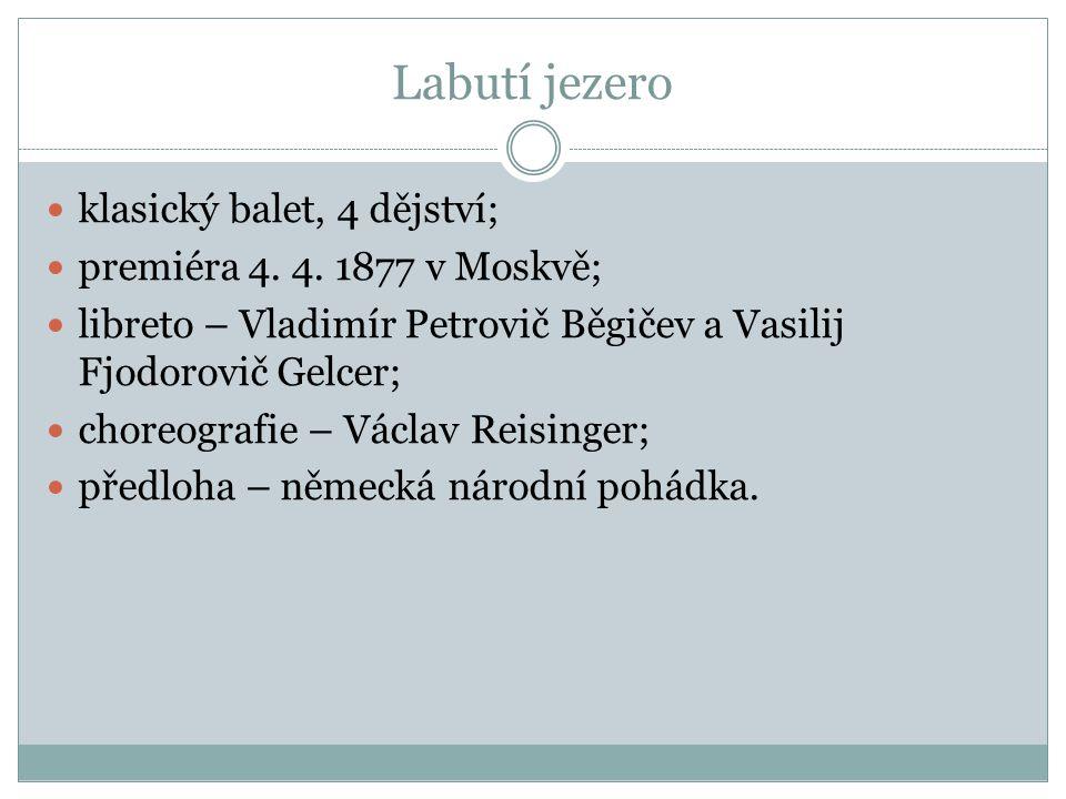 Labutí jezero klasický balet, 4 dějství; premiéra 4. 4. 1877 v Moskvě;