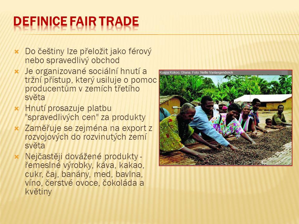Definice Fair Trade Do češtiny lze přeložit jako férový nebo spravedlivý obchod.