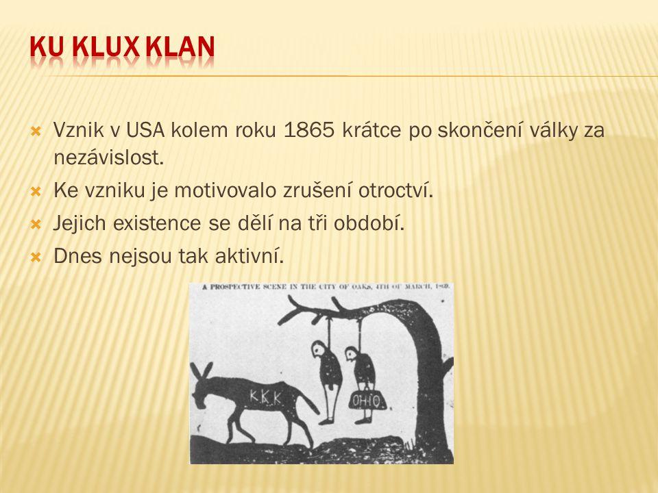 Ku klux klan Vznik v USA kolem roku 1865 krátce po skončení války za nezávislost. Ke vzniku je motivovalo zrušení otroctví.