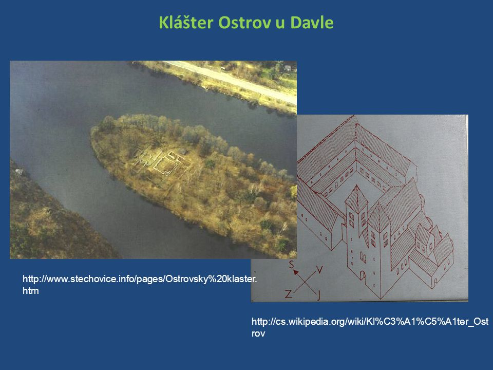 Klášter Ostrov u Davle http://www.stechovice.info/pages/Ostrovsky%20klaster.htm.