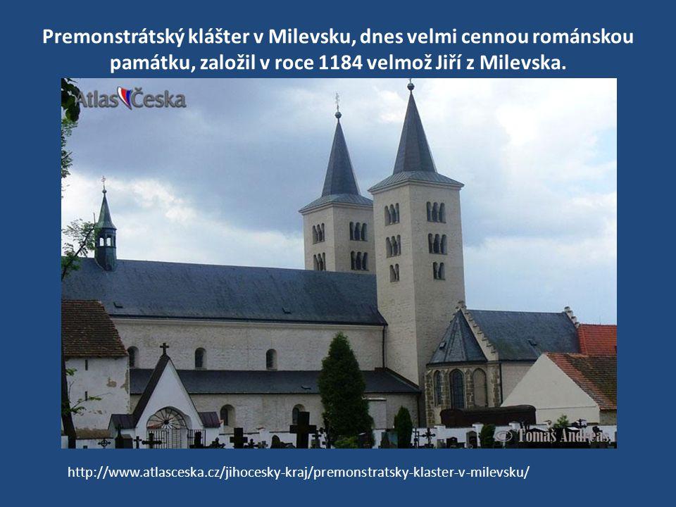 Premonstrátský klášter v Milevsku, dnes velmi cennou románskou památku, založil v roce 1184 velmož Jiří z Milevska.