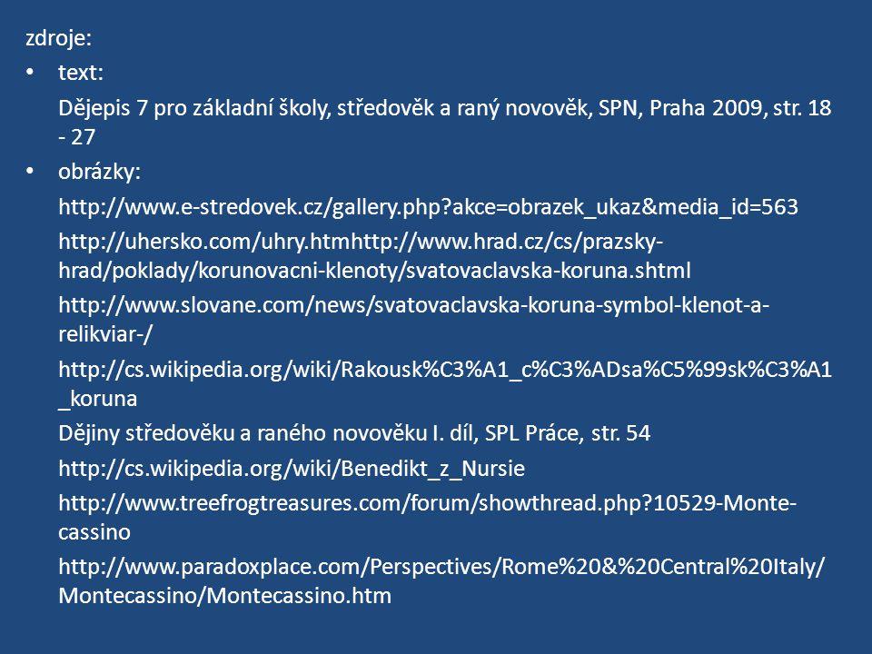 zdroje: text: Dějepis 7 pro základní školy, středověk a raný novověk, SPN, Praha 2009, str. 18 - 27.