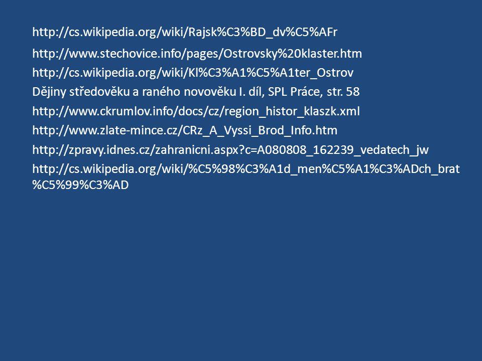 http://cs.wikipedia.org/wiki/Rajsk%C3%BD_dv%C5%AFr http://www.stechovice.info/pages/Ostrovsky%20klaster.htm.