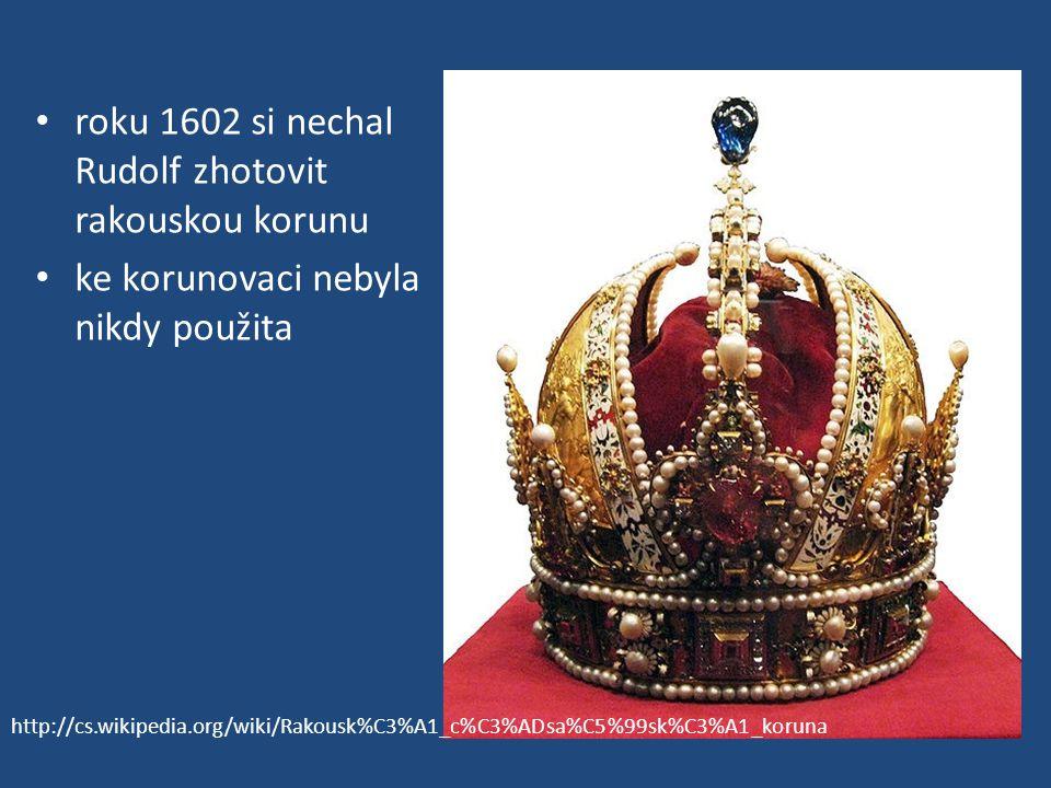 roku 1602 si nechal Rudolf zhotovit rakouskou korunu