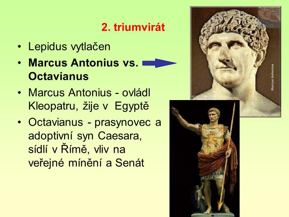 2. triumvirát Lepidus vytlačen. Marcus Antonius vs. Octavianus. Marcus Antonius - ovládl Kleopatru, žije v Egyptě.
