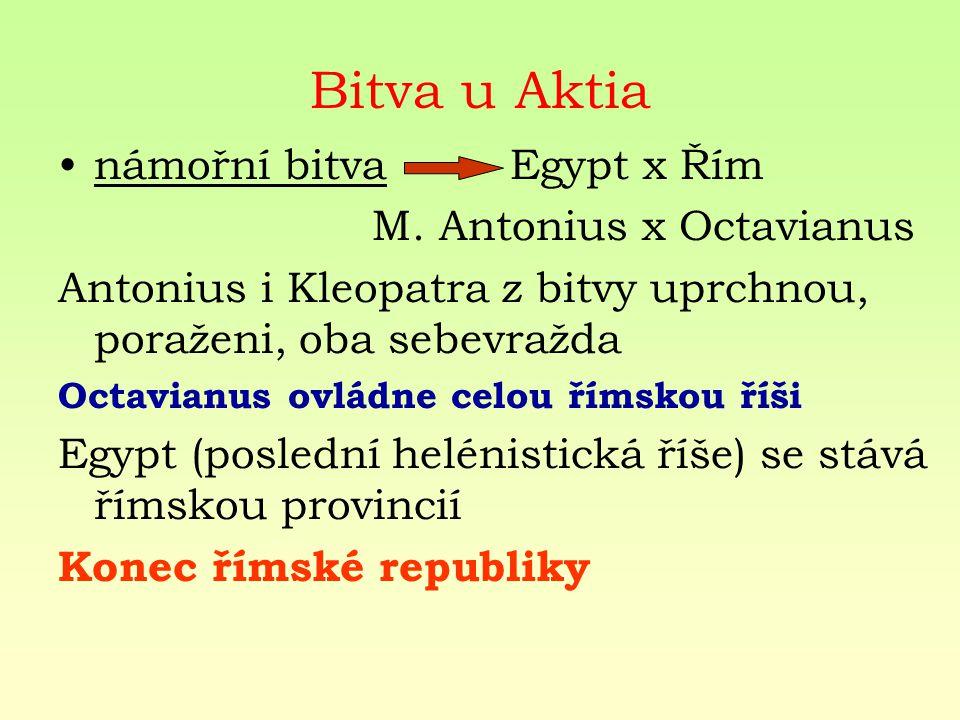 Bitva u Aktia námořní bitva Egypt x Řím M. Antonius x Octavianus