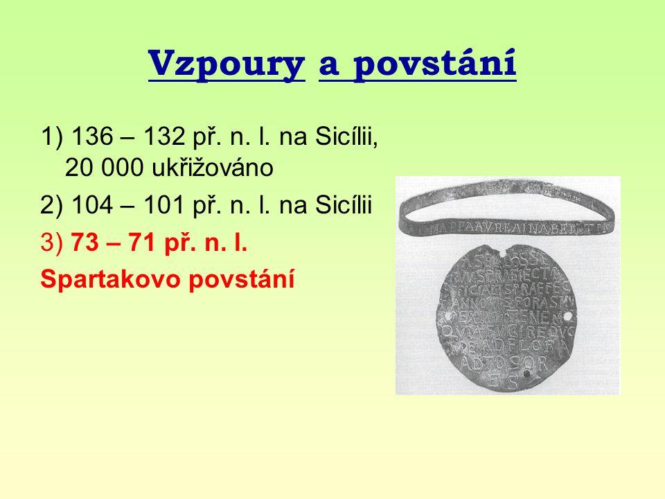 Vzpoury a povstání 1) 136 – 132 př. n. l. na Sicílii, 20 000 ukřižováno. 2) 104 – 101 př. n. l. na Sicílii.