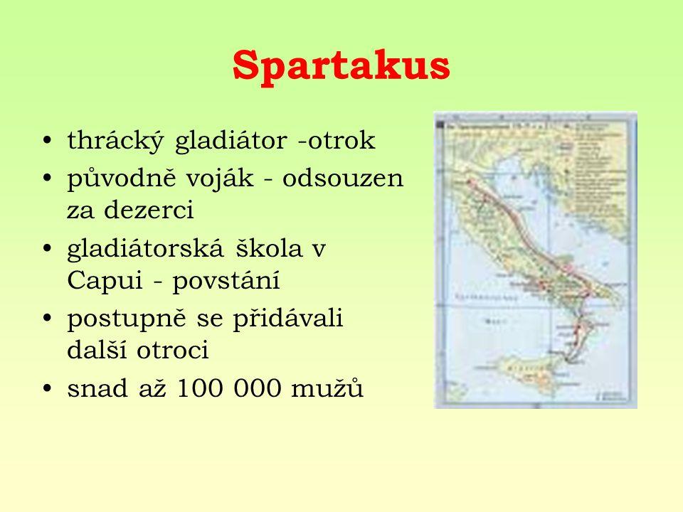 Spartakus thrácký gladiátor -otrok původně voják - odsouzen za dezerci