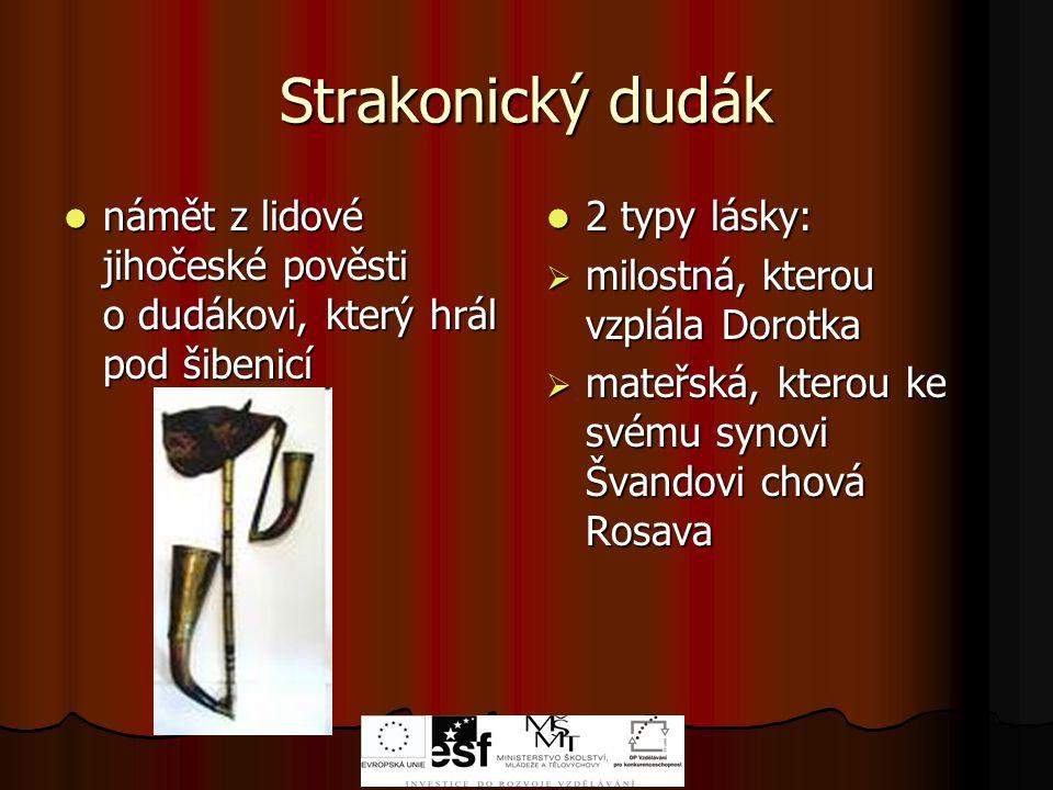 Strakonický dudák námět z lidové jihočeské pověsti o dudákovi, který hrál pod šibenicí.