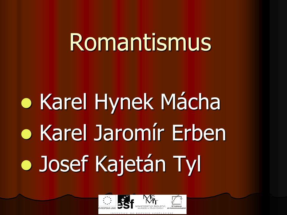 Romantismus Karel Hynek Mácha Karel Jaromír Erben Josef Kajetán Tyl