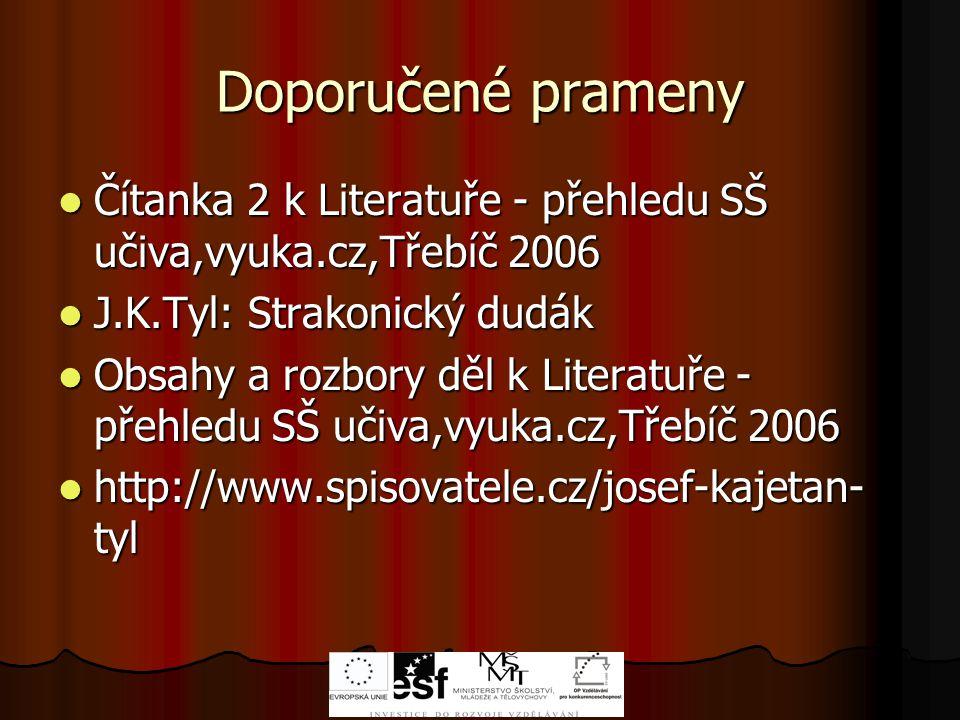 Doporučené prameny Čítanka 2 k Literatuře - přehledu SŠ učiva,vyuka.cz,Třebíč 2006. J.K.Tyl: Strakonický dudák.