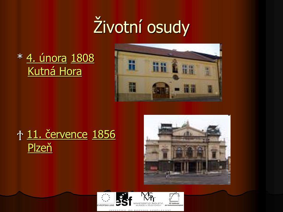 Životní osudy * 4. února 1808 Kutná Hora Ϯ 11. července 1856 Plzeň