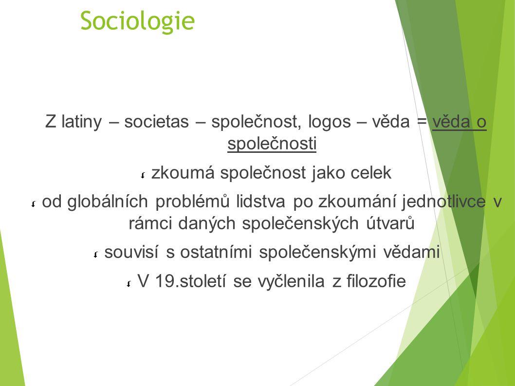Sociologie Z latiny – societas – společnost, logos – věda = věda o společnosti. zkoumá společnost jako celek.