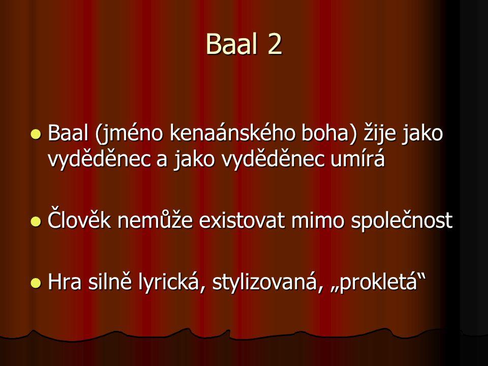 Baal 2 Baal (jméno kenaánského boha) žije jako vyděděnec a jako vyděděnec umírá. Člověk nemůže existovat mimo společnost.