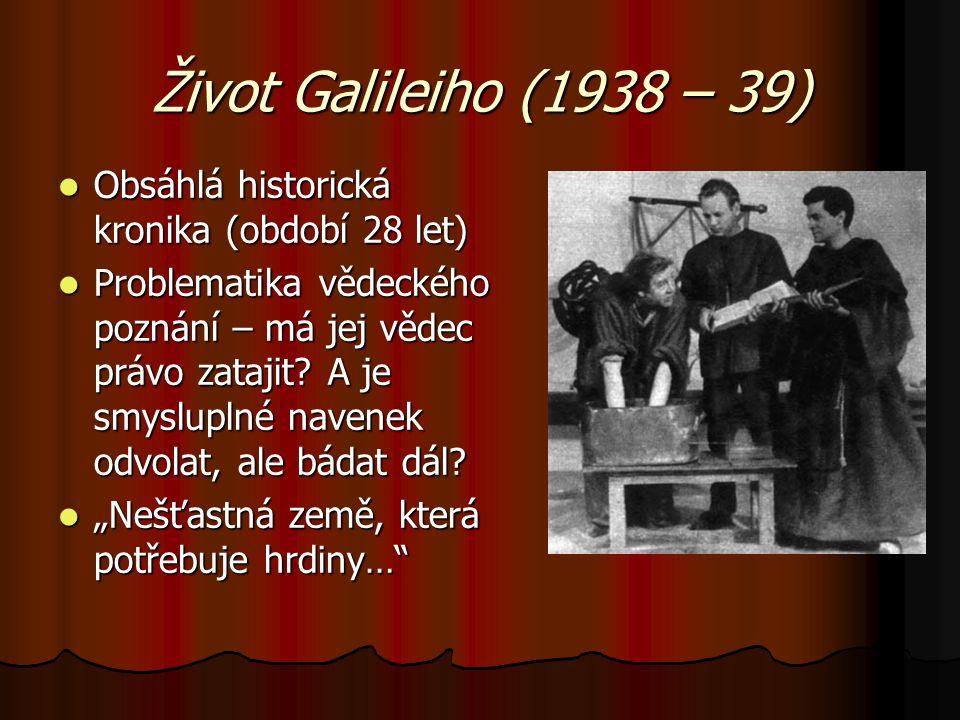 Život Galileiho (1938 – 39) Obsáhlá historická kronika (období 28 let)