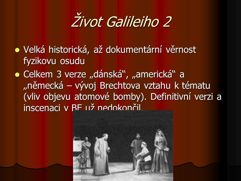 Život Galileiho 2 Velká historická, až dokumentární věrnost fyzikovu osudu.