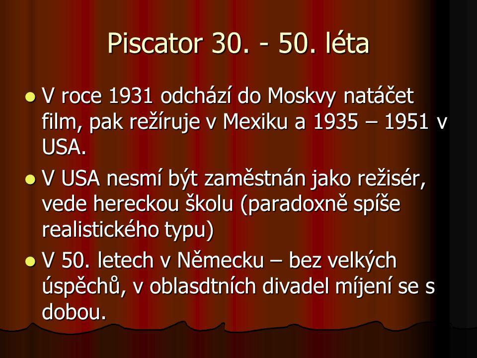Piscator 30. - 50. léta V roce 1931 odchází do Moskvy natáčet film, pak režíruje v Mexiku a 1935 – 1951 v USA.