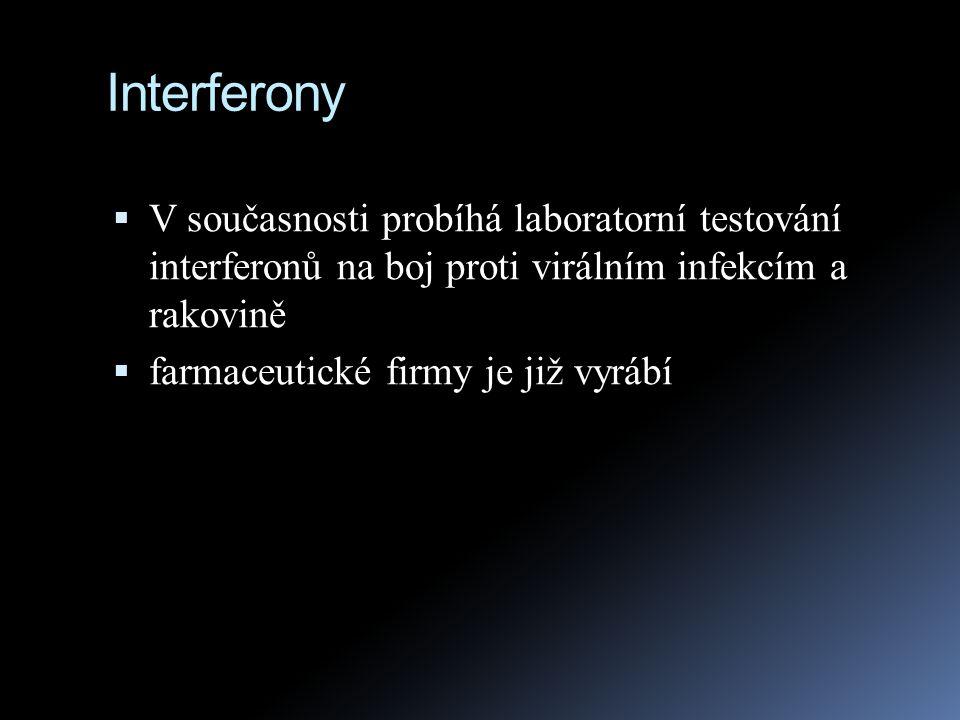 Interferony V současnosti probíhá laboratorní testování interferonů na boj proti virálním infekcím a rakovině.