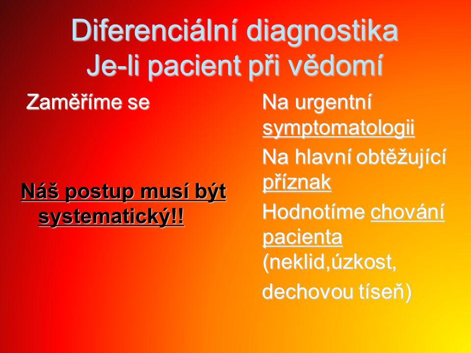 Diferenciální diagnostika Je-li pacient při vědomí