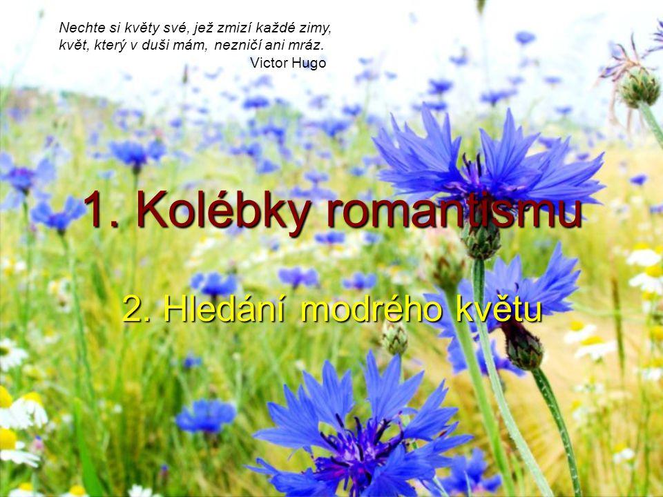 1. Kolébky romantismu 2. Hledání modrého květu