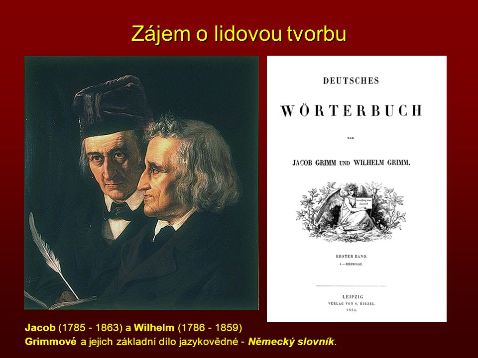 Zájem o lidovou tvorbu Jacob (1785 - 1863) a Wilhelm (1786 - 1859)