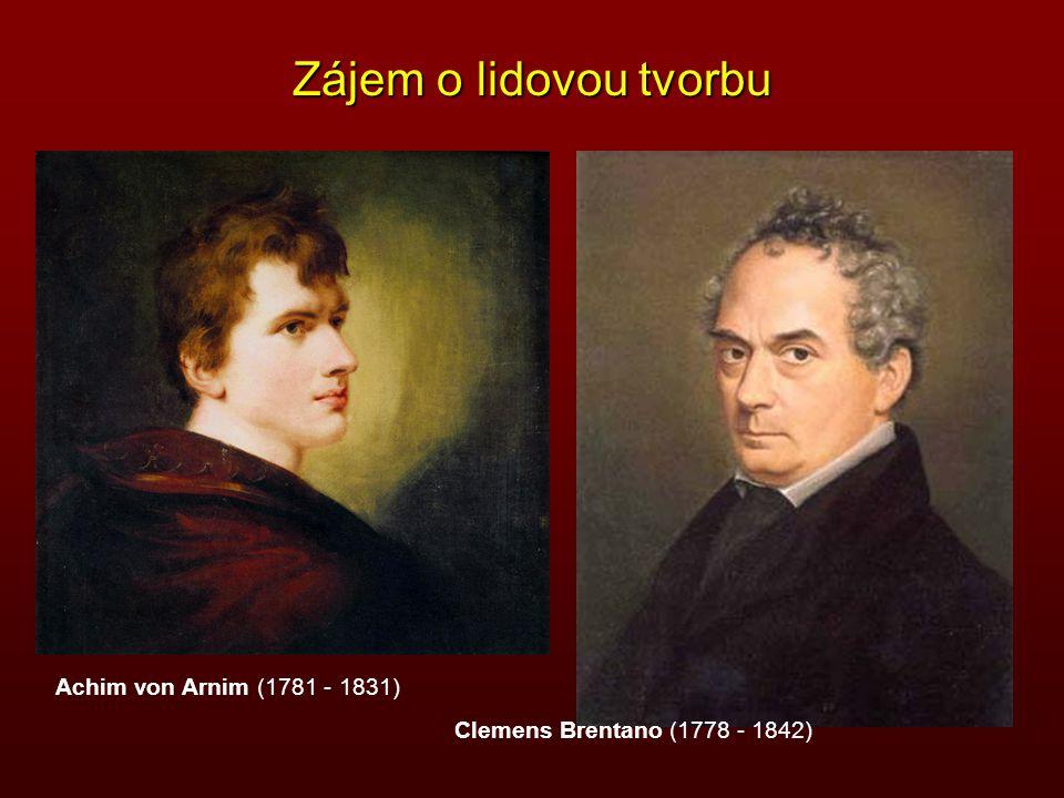 Zájem o lidovou tvorbu Achim von Arnim (1781 - 1831)