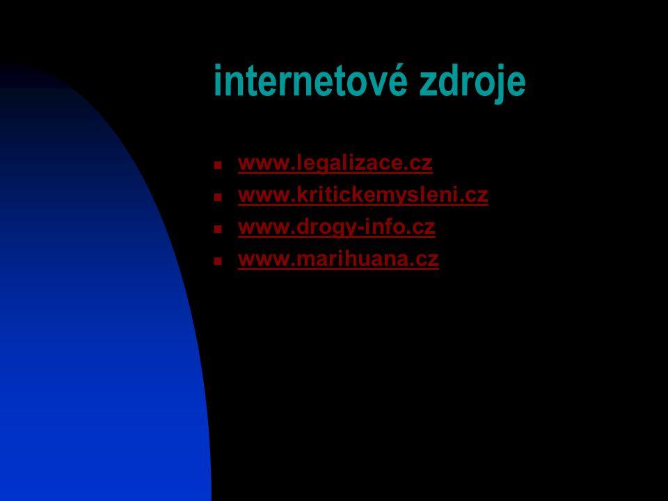 internetové zdroje www.legalizace.cz www.kritickemysleni.cz