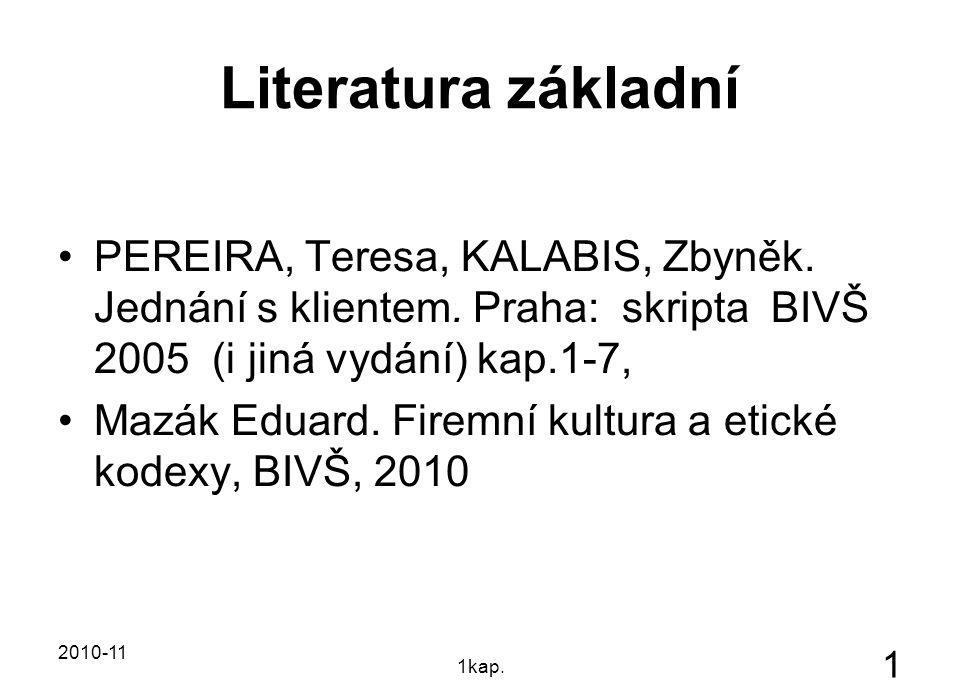 Literatura základní PEREIRA, Teresa, KALABIS, Zbyněk. Jednání s klientem. Praha: skripta BIVŠ 2005 (i jiná vydání) kap.1-7,