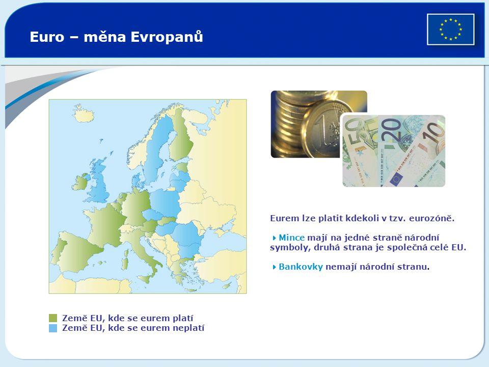 Euro – měna Evropanů Eurem lze platit kdekoli v tzv. eurozóně.