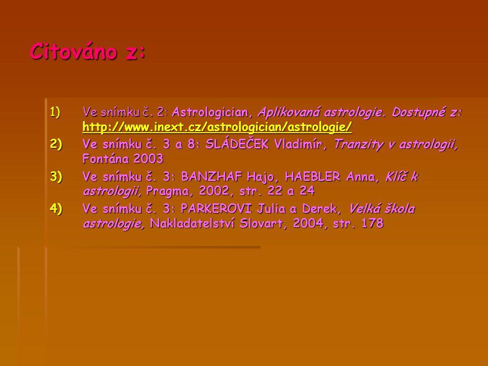 Citováno z: Ve snímku č. 2: Astrologician, Aplikovaná astrologie. Dostupné z: http://www.inext.cz/astrologician/astrologie/