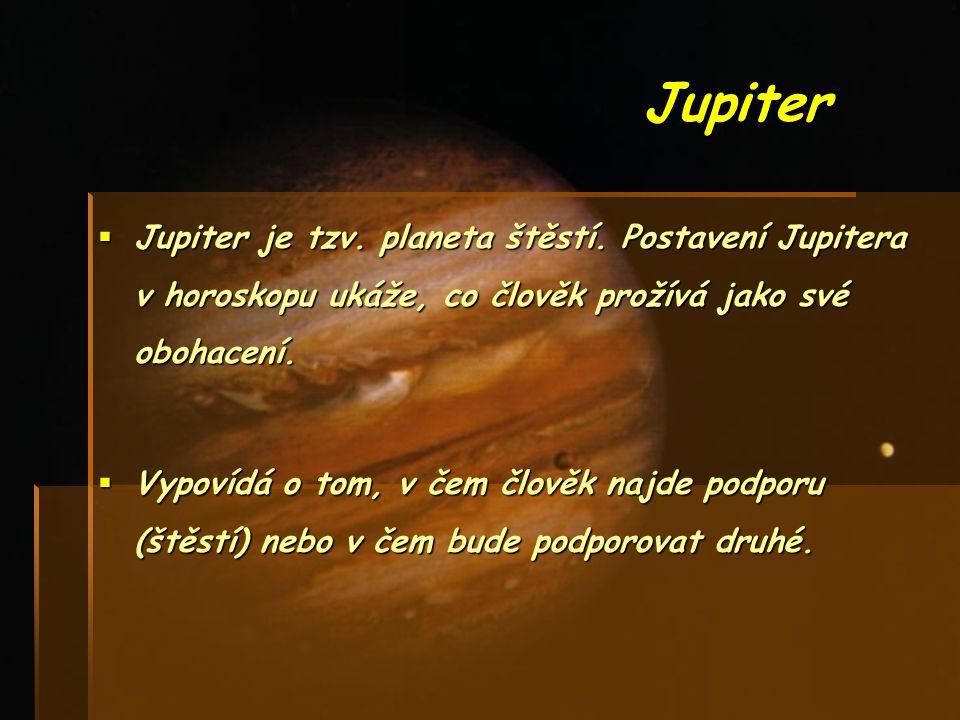Jupiter Jupiter je tzv. planeta štěstí. Postavení Jupitera v horoskopu ukáže, co člověk prožívá jako své obohacení.