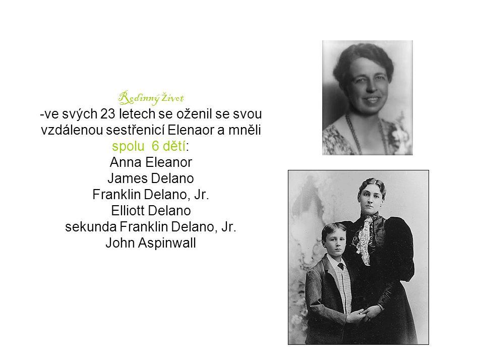 Rodinný život -ve svých 23 letech se oženil se svou vzdálenou sestřenicí Elenaor a mněli spolu 6 dětí: Anna Eleanor James Delano Franklin Delano, Jr.