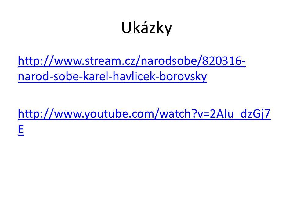 Ukázky http://www.stream.cz/narodsobe/820316-narod-sobe-karel-havlicek-borovsky http://www.youtube.com/watch v=2AIu_dzGj7E