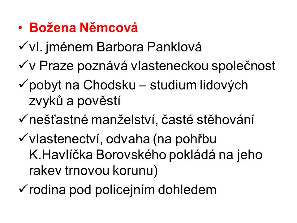 Božena Němcová vl. jménem Barbora Panklová. v Praze poznává vlasteneckou společnost. pobyt na Chodsku – studium lidových zvyků a pověstí.