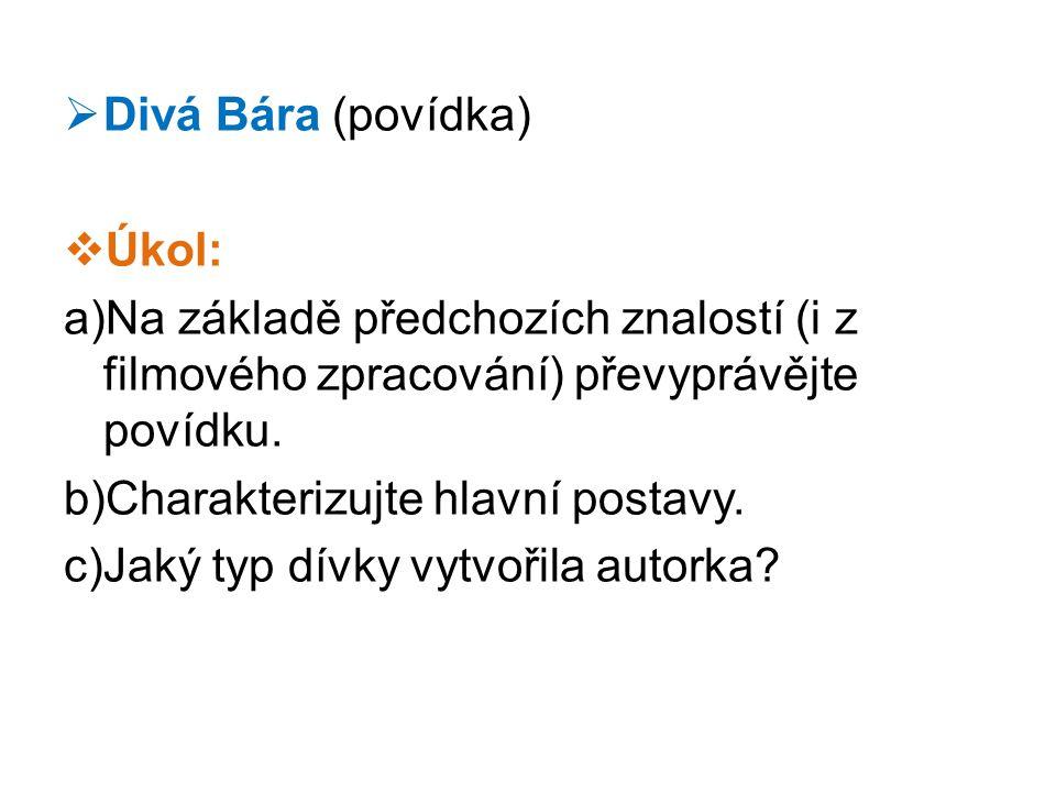 Divá Bára (povídka) Úkol: Na základě předchozích znalostí (i z filmového zpracování) převyprávějte povídku.