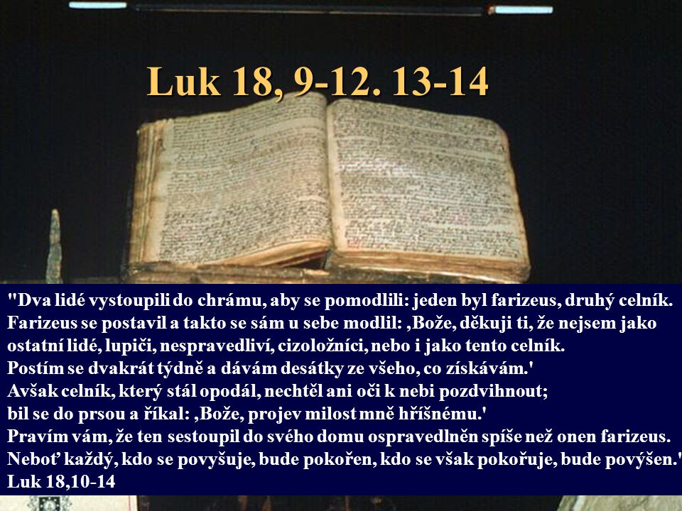 Luk 18, 9-12. 13-14 Dva lidé vystoupili do chrámu, aby se pomodlili: jeden byl farizeus, druhý celník.