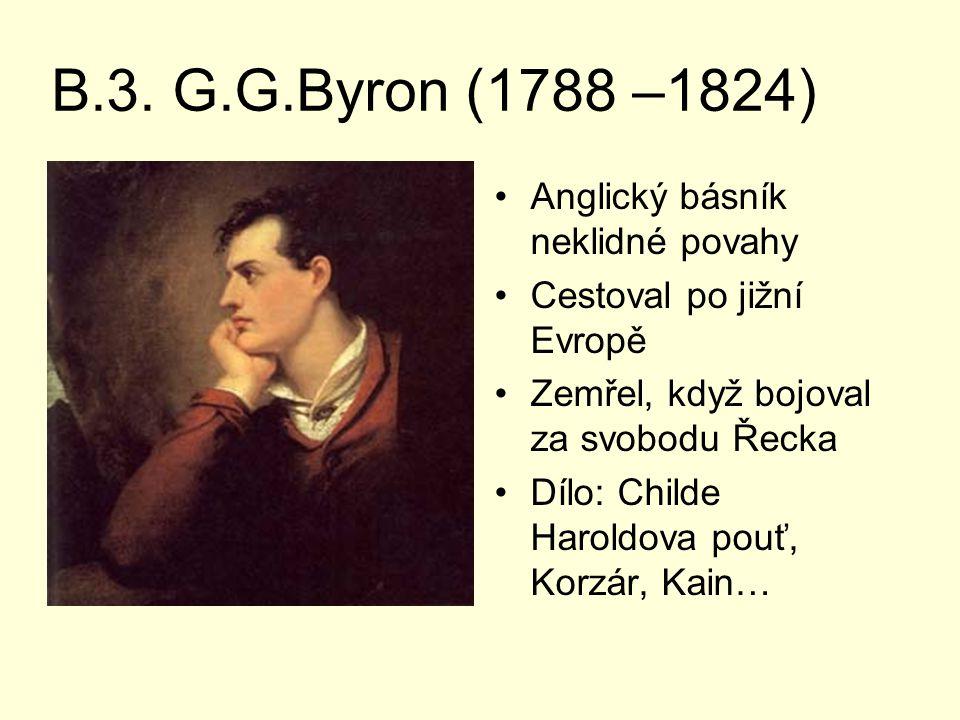 B.3. G.G.Byron (1788 –1824) Anglický básník neklidné povahy