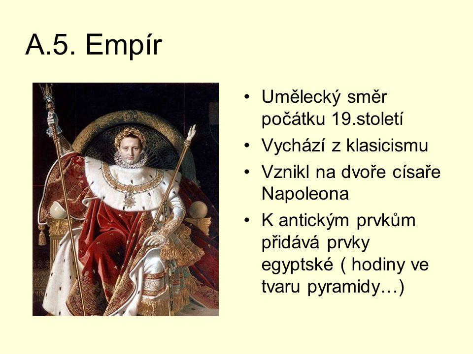 A.5. Empír Umělecký směr počátku 19.století Vychází z klasicismu