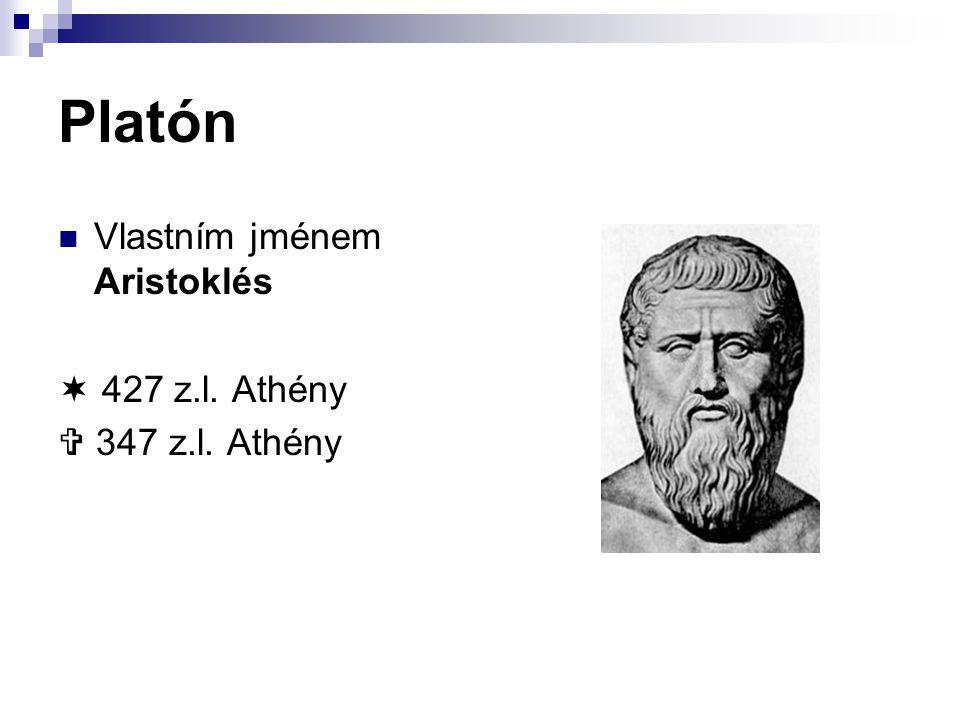 Platón Vlastním jménem Aristoklés  427 z.l. Athény  347 z.l. Athény