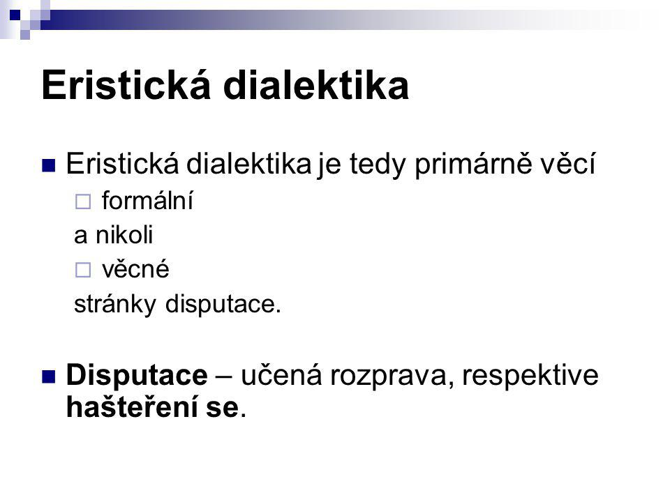 Eristická dialektika Eristická dialektika je tedy primárně věcí