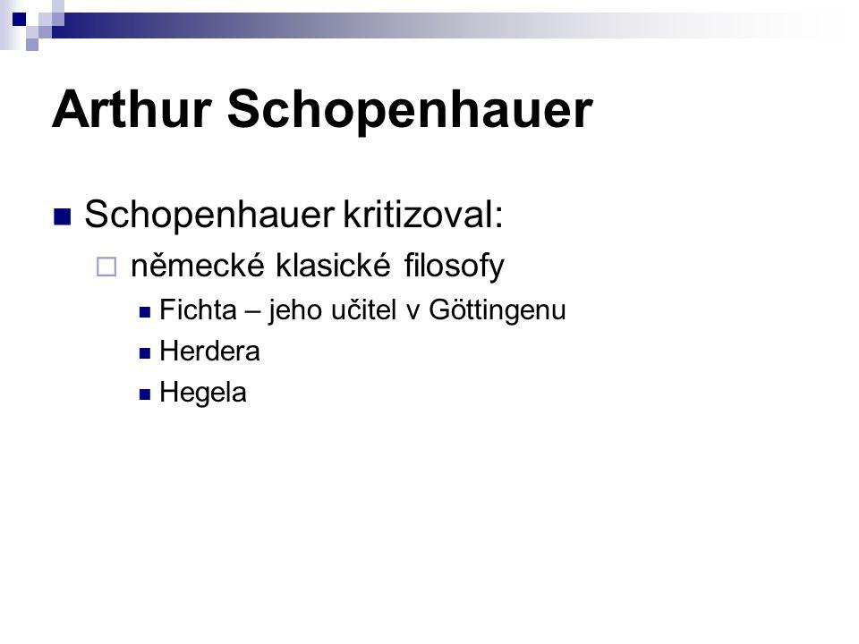 Arthur Schopenhauer Schopenhauer kritizoval: německé klasické filosofy