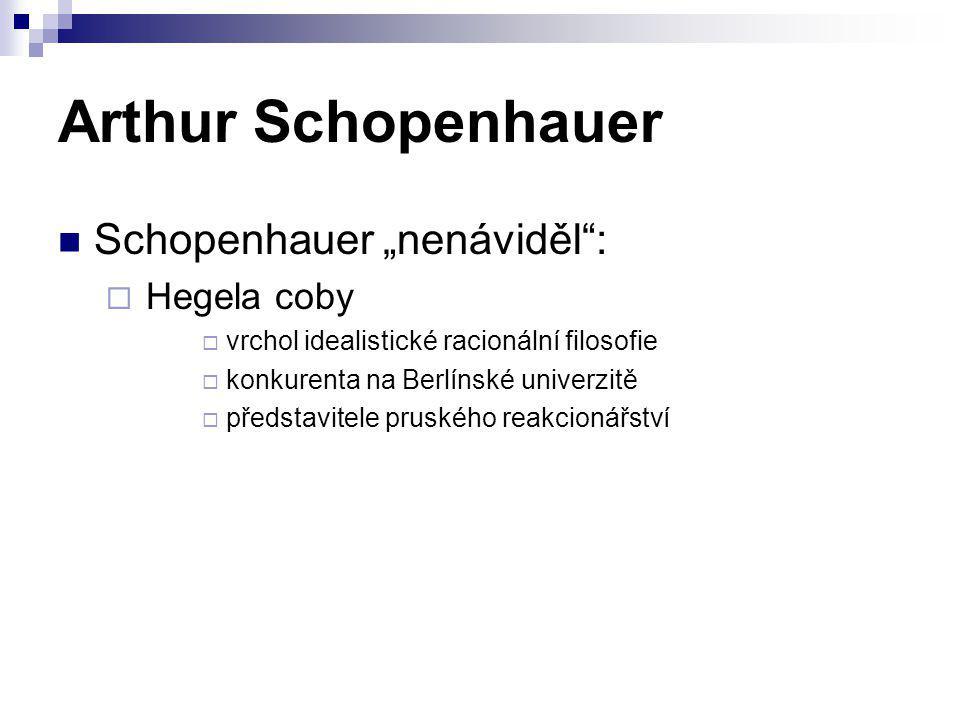 "Arthur Schopenhauer Schopenhauer ""nenáviděl : Hegela coby"