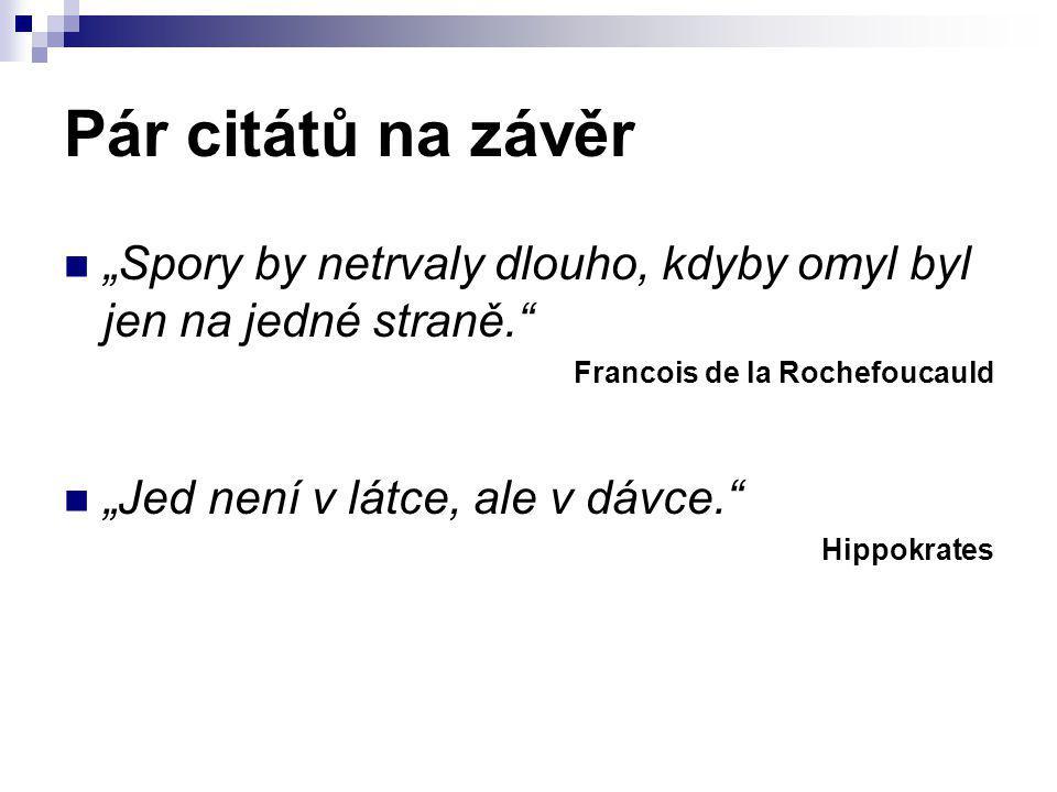 """Pár citátů na závěr """"Spory by netrvaly dlouho, kdyby omyl byl jen na jedné straně. Francois de la Rochefoucauld."""