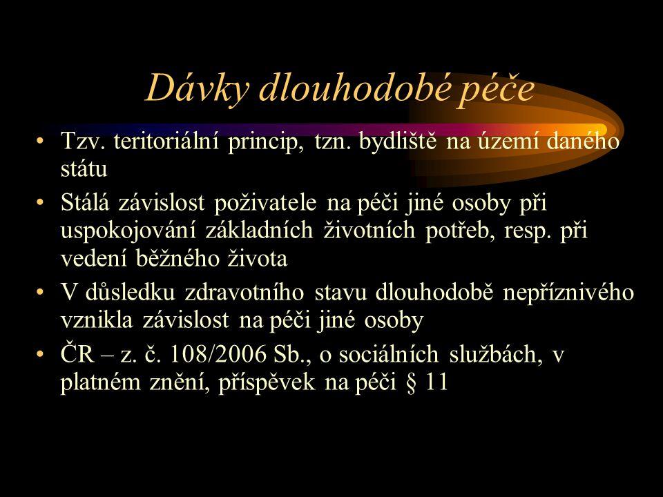 Dávky dlouhodobé péče Tzv. teritoriální princip, tzn. bydliště na území daného státu.
