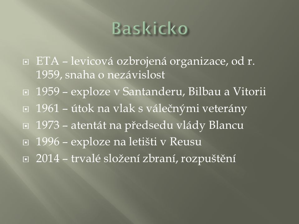Baskicko ETA – levicová ozbrojená organizace, od r. 1959, snaha o nezávislost. 1959 – exploze v Santanderu, Bilbau a Vitorii.