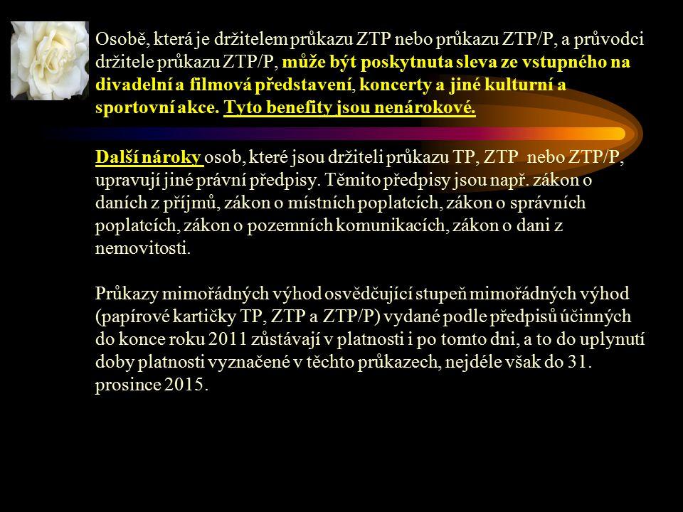 Osobě, která je držitelem průkazu ZTP nebo průkazu ZTP/P, a průvodci držitele průkazu ZTP/P, může být poskytnuta sleva ze vstupného na divadelní a filmová představení, koncerty a jiné kulturní a sportovní akce. Tyto benefity jsou nenárokové.