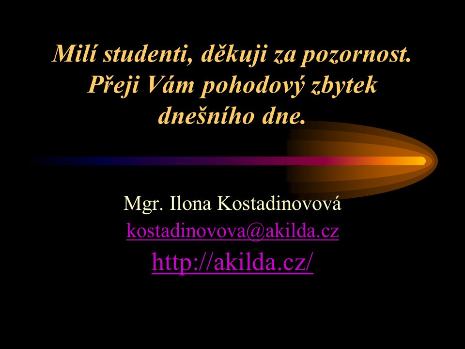 Mgr. Ilona Kostadinovová kostadinovova@akilda.cz http://akilda.cz/