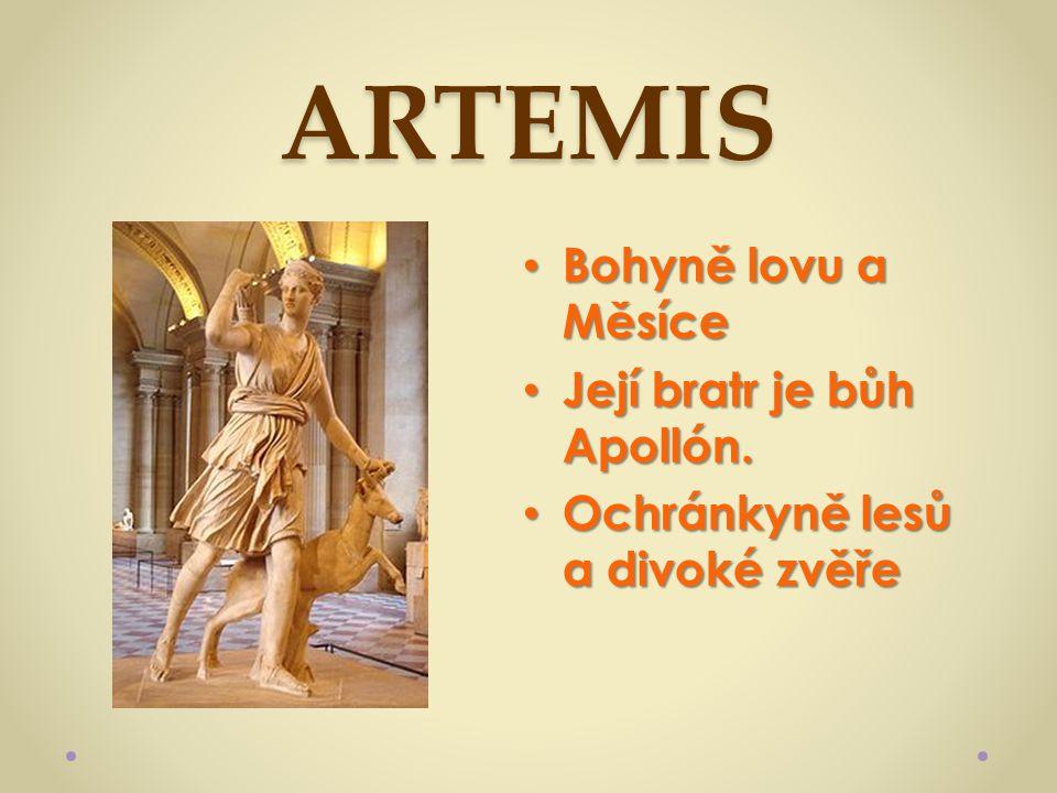 ARTEMIS Bohyně lovu a Měsíce Její bratr je bůh Apollón.