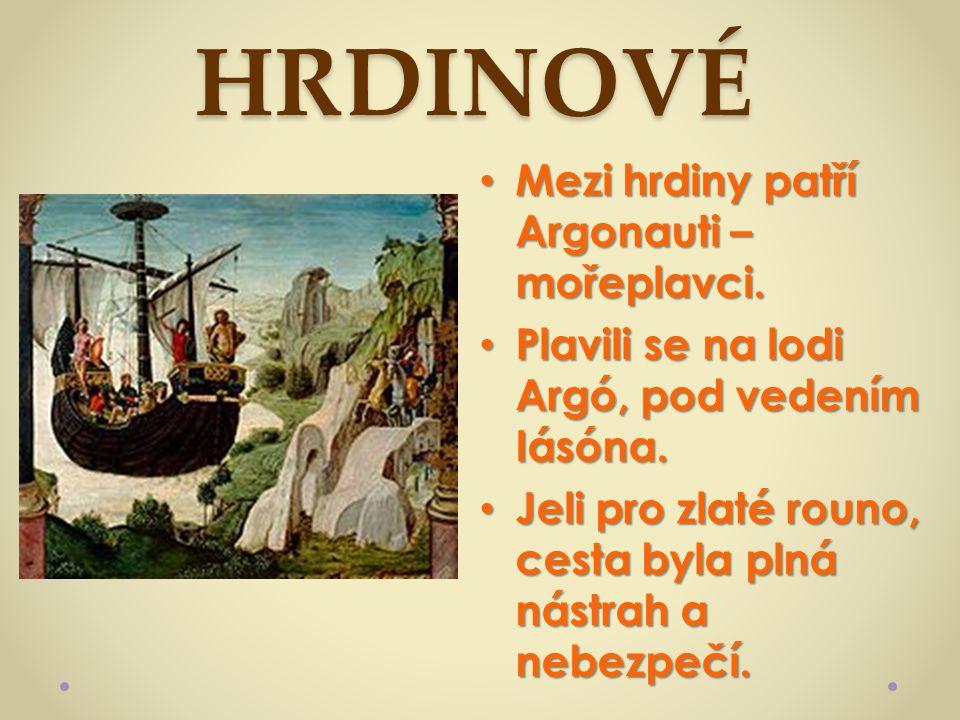 HRDINOVÉ Mezi hrdiny patří Argonauti – mořeplavci.
